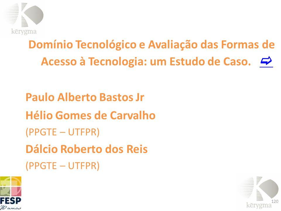 Domínio Tecnológico e Avaliação das Formas de Acesso à Tecnologia: um Estudo de Caso. Paulo Alberto Bastos Jr Hélio Gomes de Carvalho (PPGTE – UTFPR)