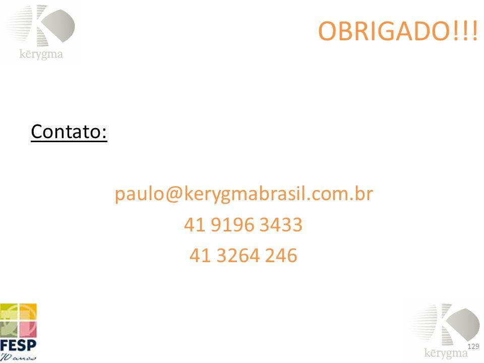 OBRIGADO!!! Contato: paulo@kerygmabrasil.com.br 41 9196 3433 41 3264 246 129