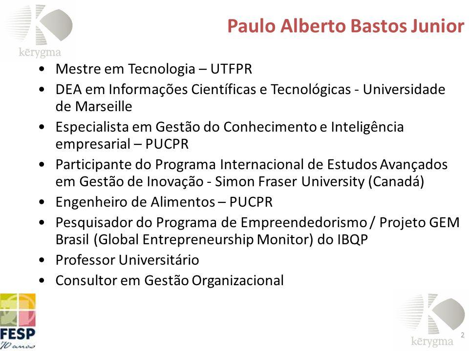 Paulo Alberto Bastos Junior Mestre em Tecnologia – UTFPR DEA em Informações Científicas e Tecnológicas - Universidade de Marseille Especialista em Ges