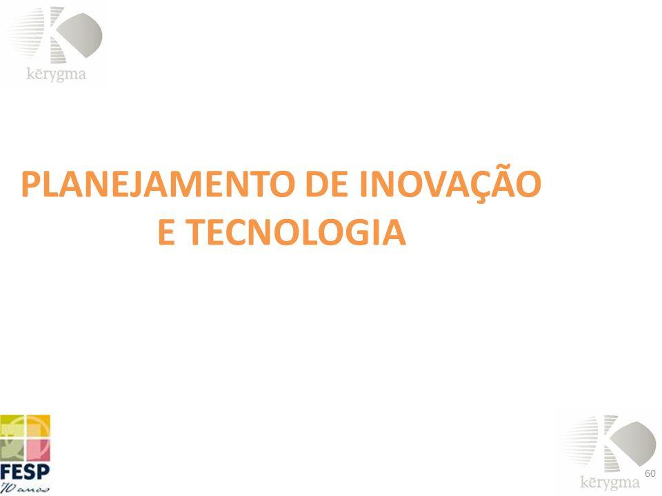 PLANEJAMENTO DE INOVAÇÃO E TECNOLOGIA 60