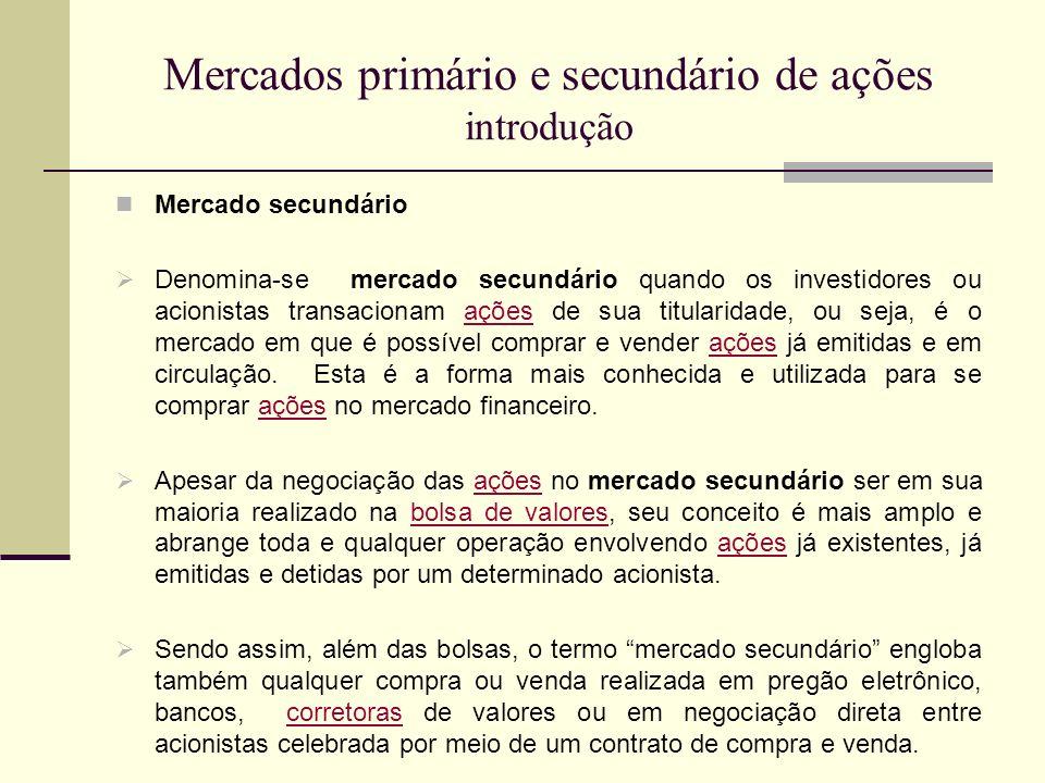 Mercados primário e secundário de ações introdução Mercado secundário Denomina-se mercado secundário quando os investidores ou acionistas transacionam