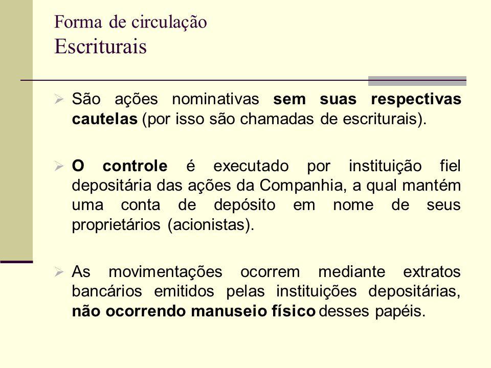 Forma de circulação Escriturais São ações nominativas sem suas respectivas cautelas (por isso são chamadas de escriturais). O controle é executado por
