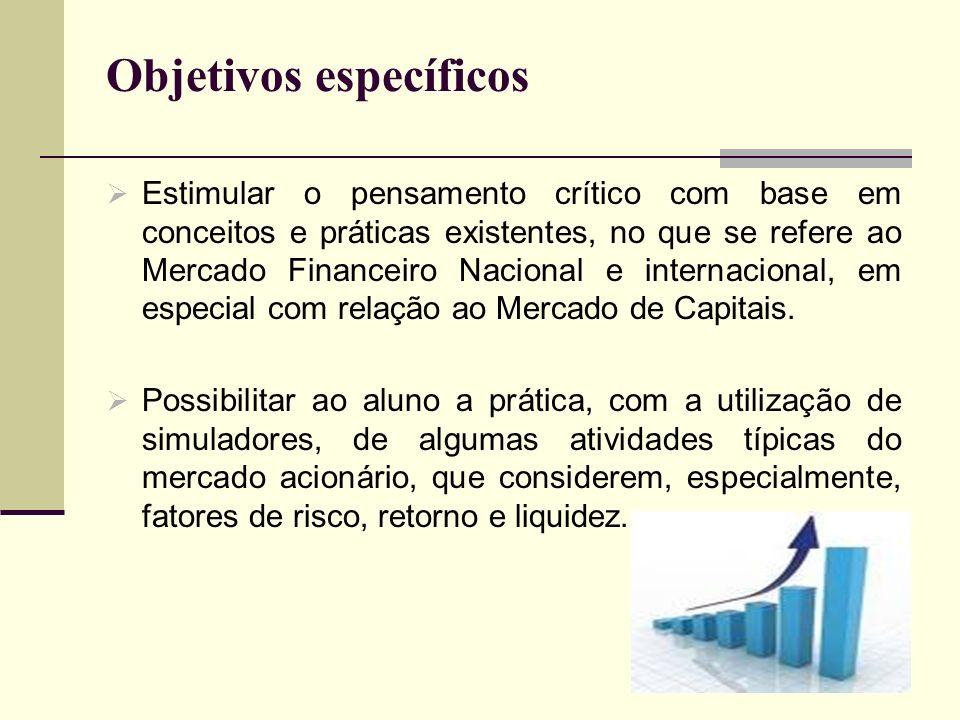 Objetivos específicos Estimular o pensamento crítico com base em conceitos e práticas existentes, no que se refere ao Mercado Financeiro Nacional e in