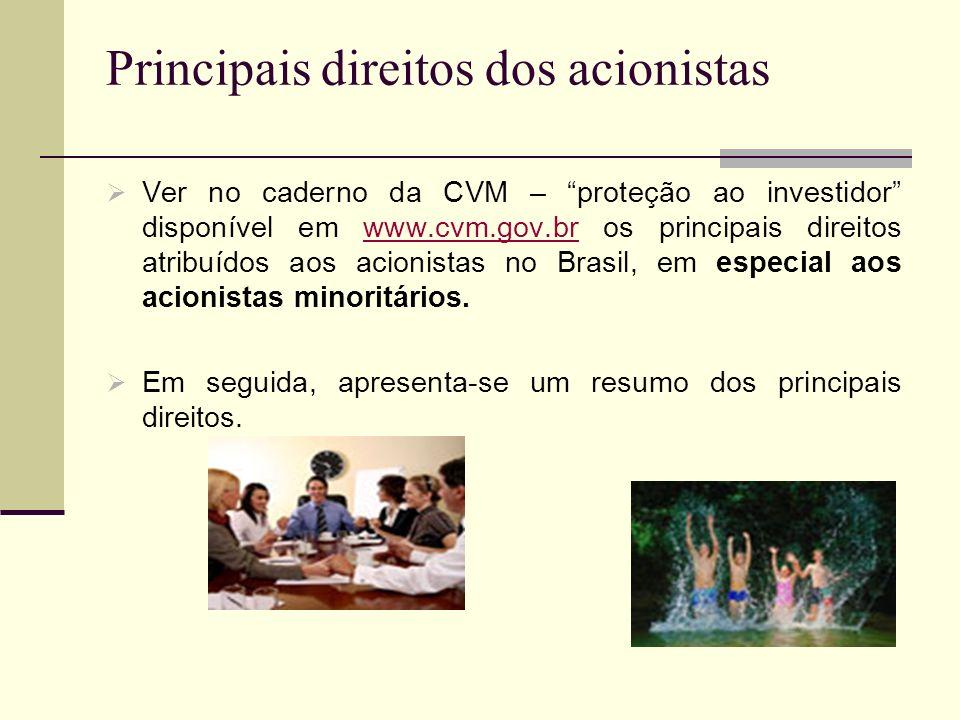Principais direitos dos acionistas Ver no caderno da CVM – proteção ao investidor disponível em www.cvm.gov.br os principais direitos atribuídos aos a