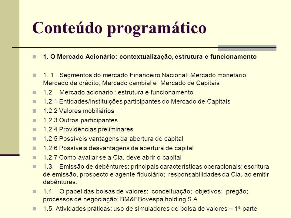 Conteúdo programático 1. O Mercado Acionário: contextualização, estrutura e funcionamento 1. 1 Segmentos do mercado Financeiro Nacional: Mercado monet