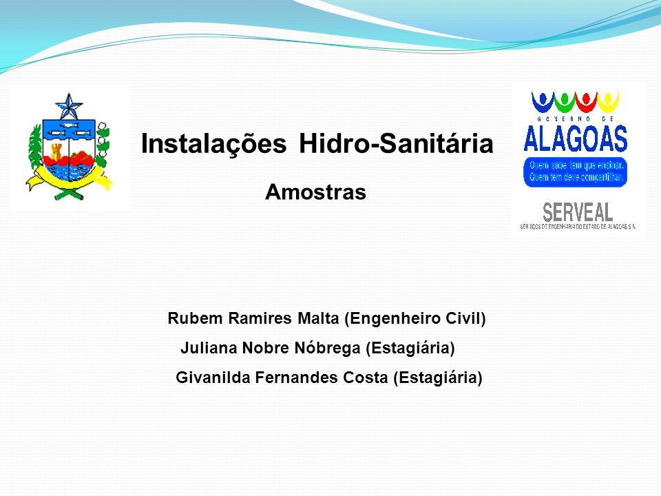 Instalações Hidro-Sanitária Rubem Ramires Malta (Engenheiro Civil) Juliana Nobre Nóbrega (Estagiária) Givanilda Fernandes Costa (Estagiária) Amostras