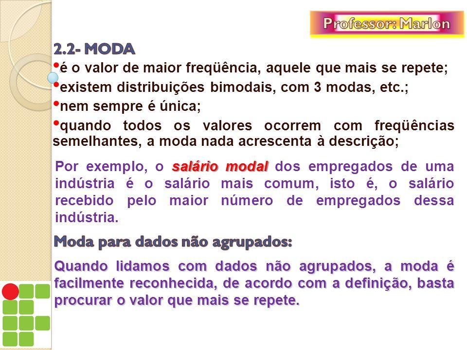 EXEMPLO 4: Qual a moda da série de dados 7, 8, 9, 10, 10, 10, 11, 12, 13, 15.
