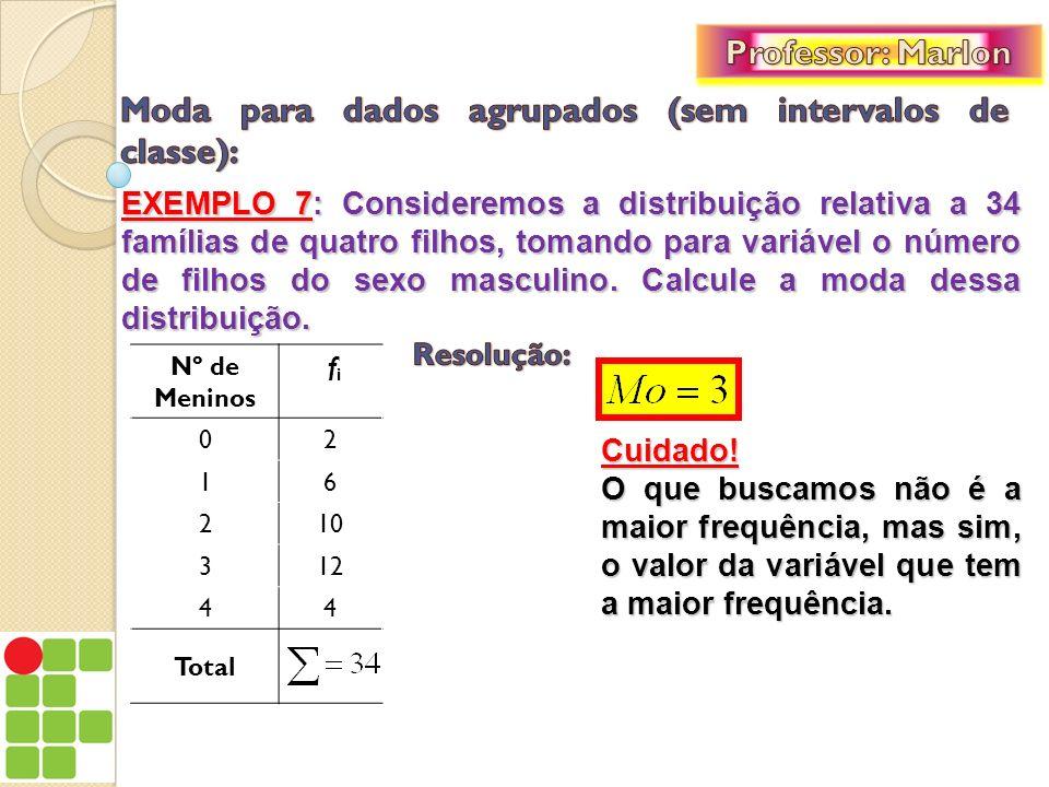 EXEMPLO 7: Consideremos a distribuição relativa a 34 famílias de quatro filhos, tomando para variável o número de filhos do sexo masculino. Calcule a