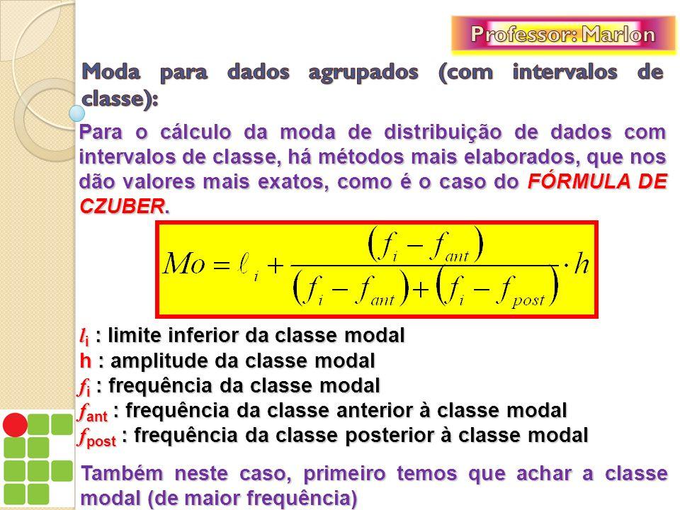 Para o cálculo da moda de distribuição de dados com intervalos de classe, há métodos mais elaborados, que nos dão valores mais exatos, como é o caso d