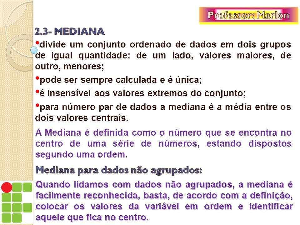 EXEMPLO 10: Qual a mediana da série de dados 5, 13, 10, 2, 18, 15, 6, 16, 9.