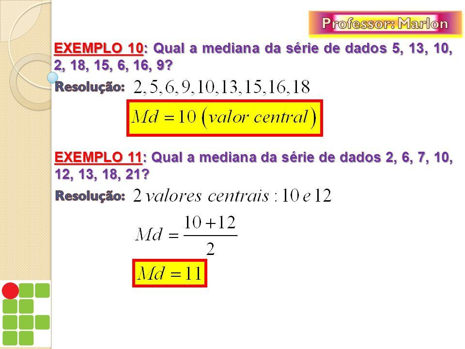 EXEMPLO 10: Qual a mediana da série de dados 5, 13, 10, 2, 18, 15, 6, 16, 9? EXEMPLO 11: Qual a mediana da série de dados 2, 6, 7, 10, 12, 13, 18, 21?