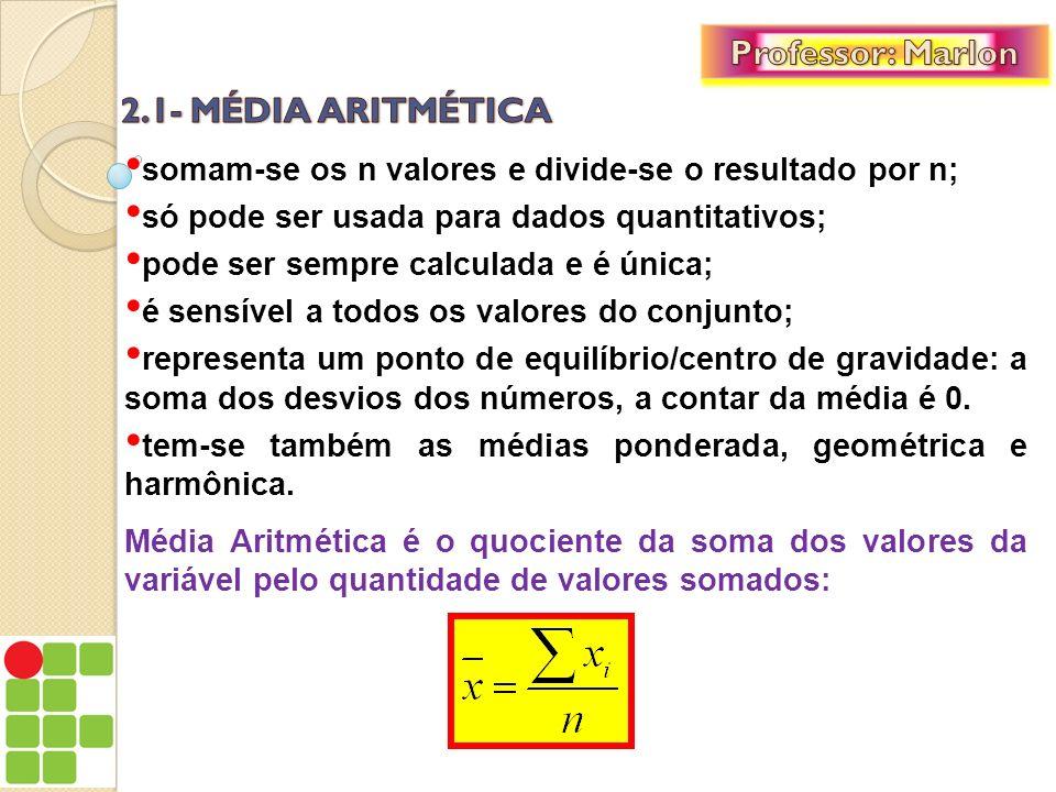 somam-se os n valores e divide-se o resultado por n; só pode ser usada para dados quantitativos; pode ser sempre calculada e é única; é sensível a tod