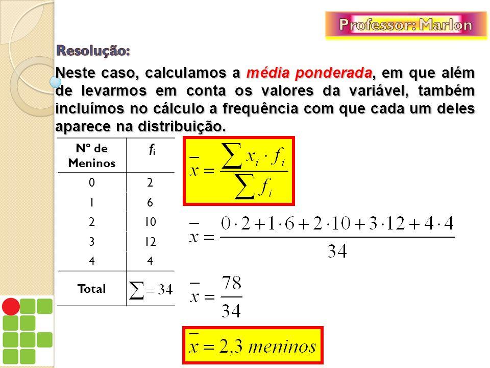 Neste caso, calculamos a média ponderada, em que além de levarmos em conta os valores da variável, também incluímos no cálculo a frequência com que ca