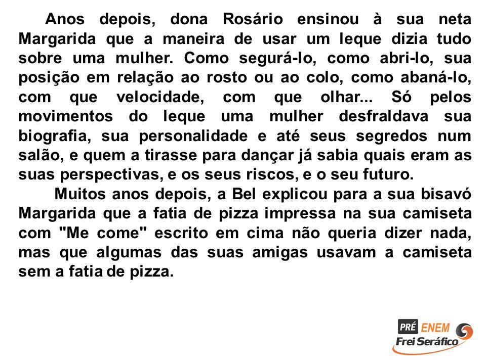 Anos depois, dona Rosário ensinou à sua neta Margarida que a maneira de usar um leque dizia tudo sobre uma mulher. Como segurá-lo, como abri-lo, sua p