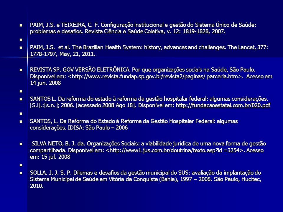 PAIM, J.S. e TEIXEIRA, C. F. Configuração institucional e gestão do Sistema Único de Saúde: problemas e desafios. Revista Ciência e Saúde Coletiva, v.