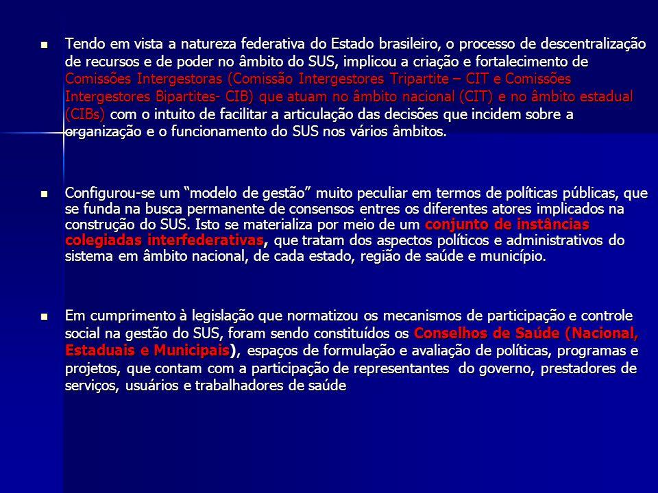 Tendo em vista a natureza federativa do Estado brasileiro, o processo de descentralização de recursos e de poder no âmbito do SUS, implicou a criação