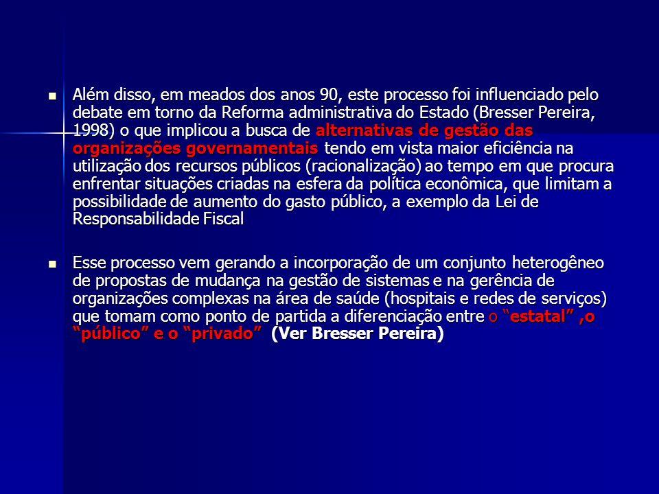 Além disso, em meados dos anos 90, este processo foi influenciado pelo debate em torno da Reforma administrativa do Estado (Bresser Pereira, 1998) o q