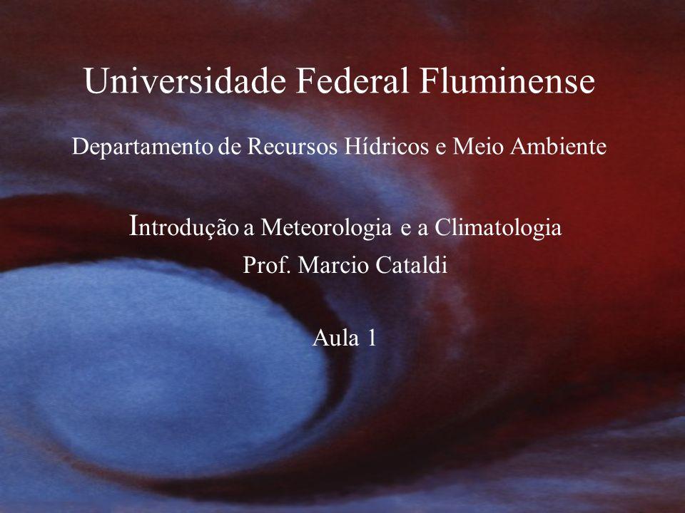 Universidade Federal Fluminense Departamento de Recursos Hídricos e Meio Ambiente I ntrodução a Meteorologia e a Climatologia Prof.