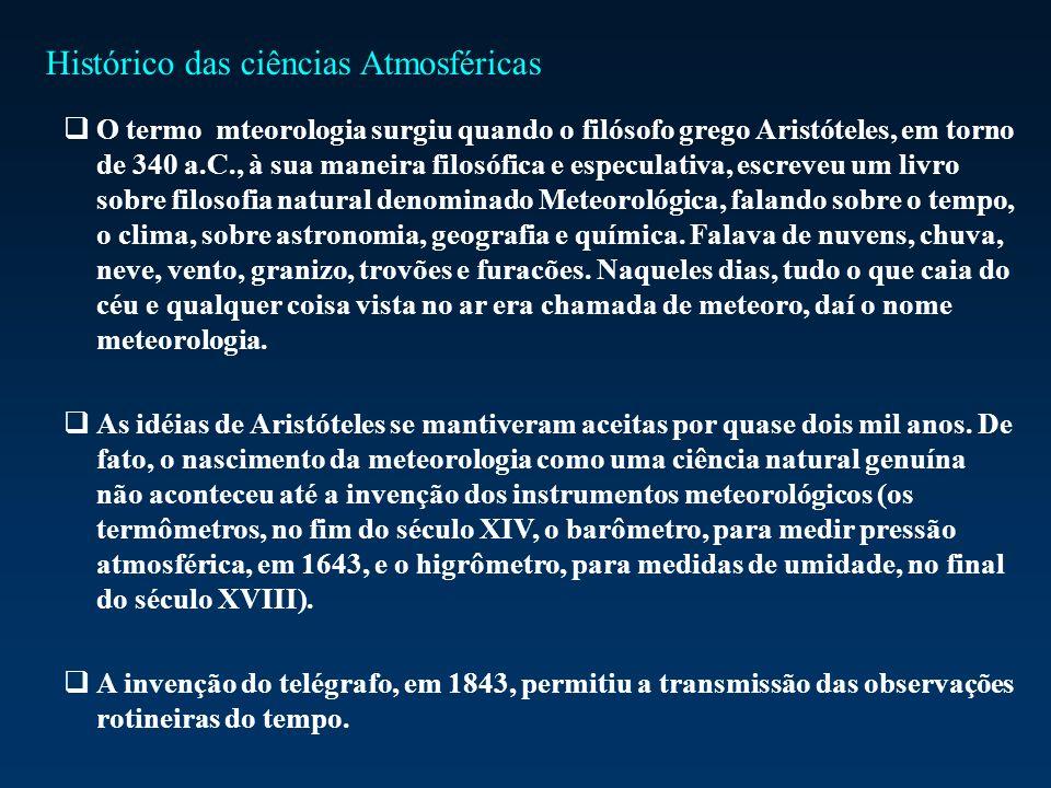 O termo mteorologia surgiu quando o filósofo grego Aristóteles, em torno de 340 a.C., à sua maneira filosófica e especulativa, escreveu um livro sobre filosofia natural denominado Meteorológica, falando sobre o tempo, o clima, sobre astronomia, geografia e química.