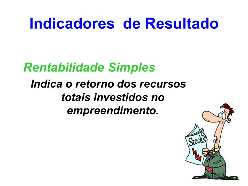 Rentabilidade Simples Indica o retorno dos recursos totais investidos no empreendimento. Indicadores de Resultado