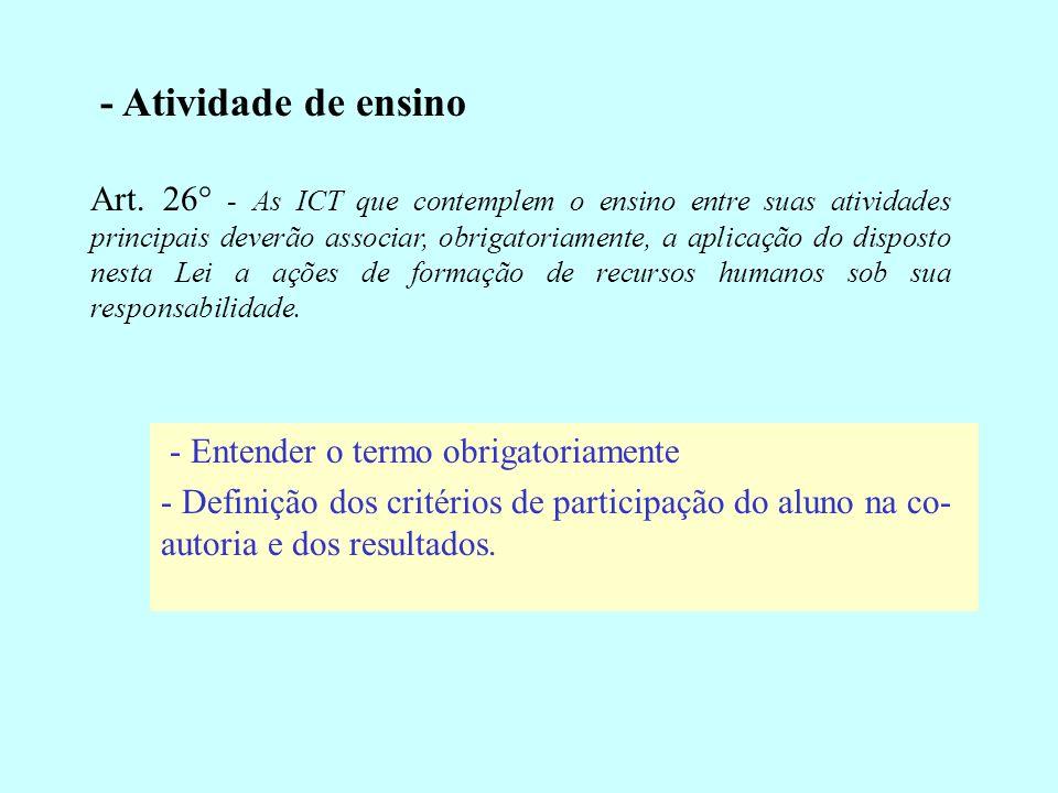 - Atividade de ensino Art. 26° - As ICT que contemplem o ensino entre suas atividades principais deverão associar, obrigatoriamente, a aplicação do di