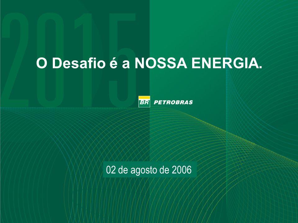 PETROBRAS 14 02 de agosto de 2006 O Desafio é a NOSSA ENERGIA.