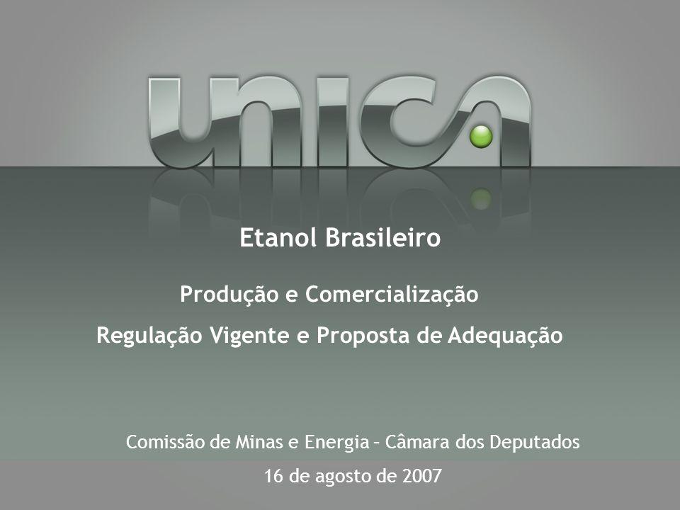 Produção e Comercialização Regulação Vigente e Proposta de Adequação Etanol Brasileiro Comissão de Minas e Energia – Câmara dos Deputados 16 de agosto