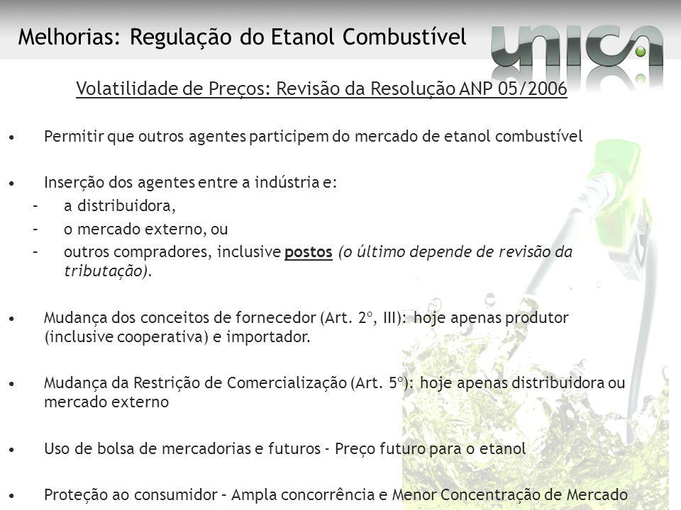 Melhorias: Regulação do Etanol Combustível Volatilidade de Preços: Revisão da Resolução ANP 05/2006 Permitir que outros agentes participem do mercado