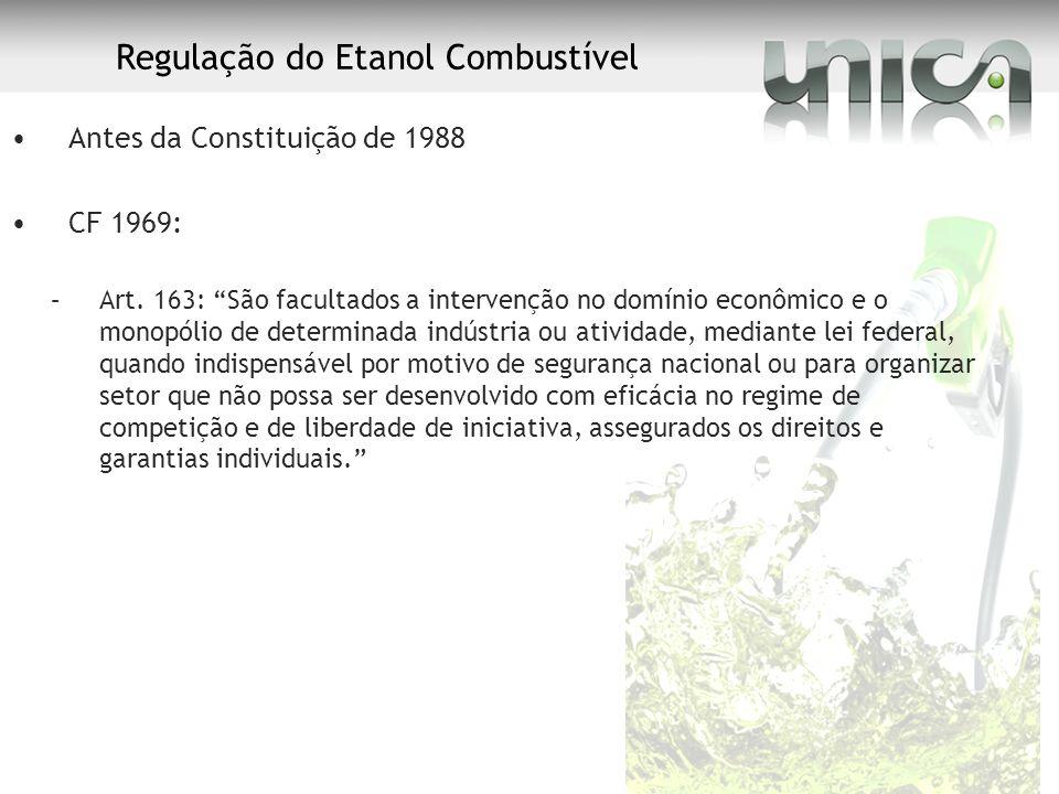 Regulação do Etanol Combustível Antes da Constituição de 1988 CF 1969: –Art. 163: São facultados a intervenção no domínio econômico e o monopólio de d