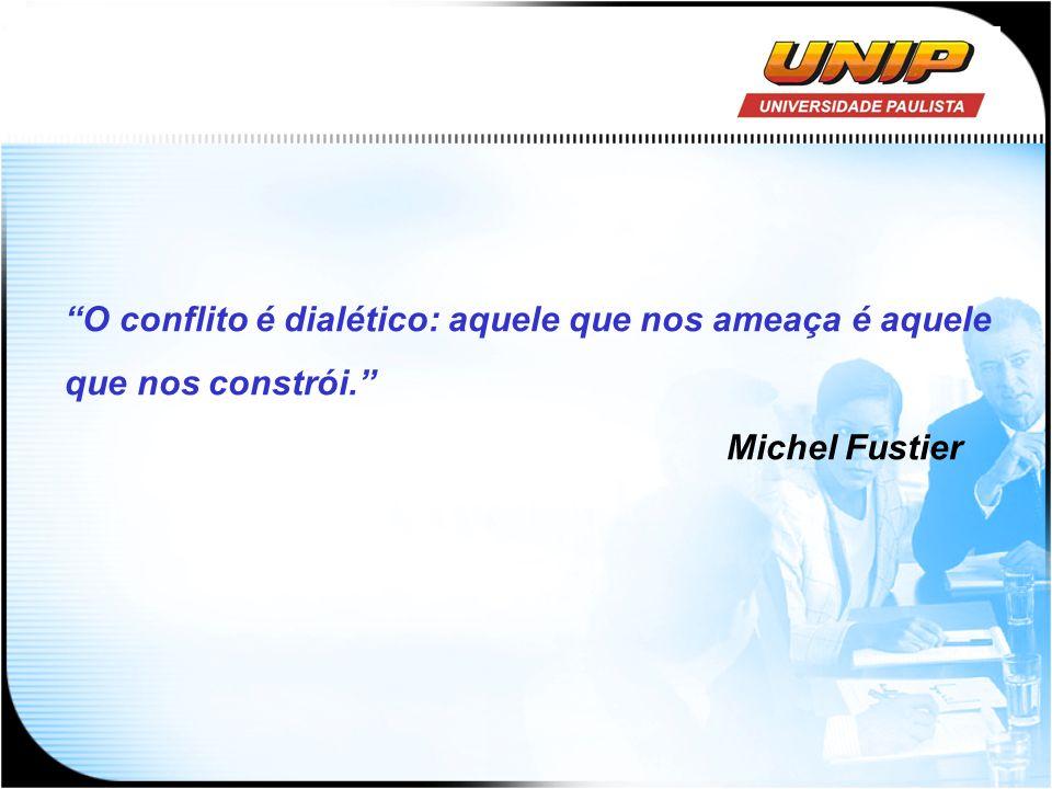 O conflito é dialético: aquele que nos ameaça é aquele que nos constrói. Michel Fustier
