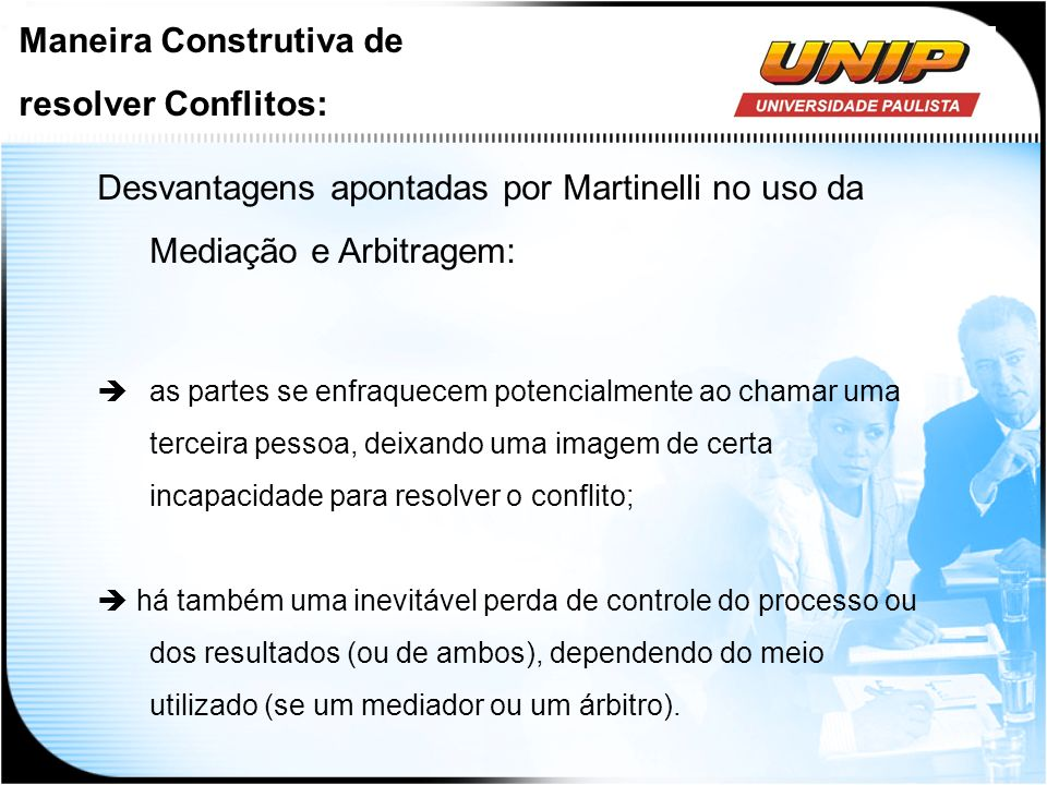Desvantagens apontadas por Martinelli no uso da Mediação e Arbitragem: as partes se enfraquecem potencialmente ao chamar uma terceira pessoa, deixando