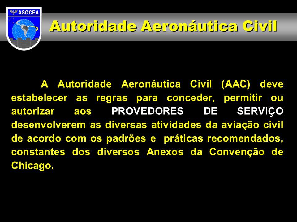A Autoridade Aeronáutica Civil (AAC) deve estabelecer as regras para conceder, permitir ou autorizar aos PROVEDORES DE SERVIÇO desenvolverem as divers