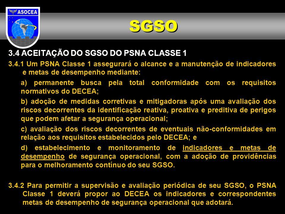 3.4 ACEITAÇÃO DO SGSO DO PSNA CLASSE 1 3.4.1 Um PSNA Classe 1 assegurará o alcance e a manutenção de indicadores e metas de desempenho mediante: a) pe