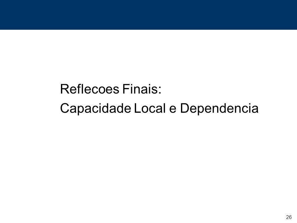26 Reflecoes Finais: Capacidade Local e Dependencia