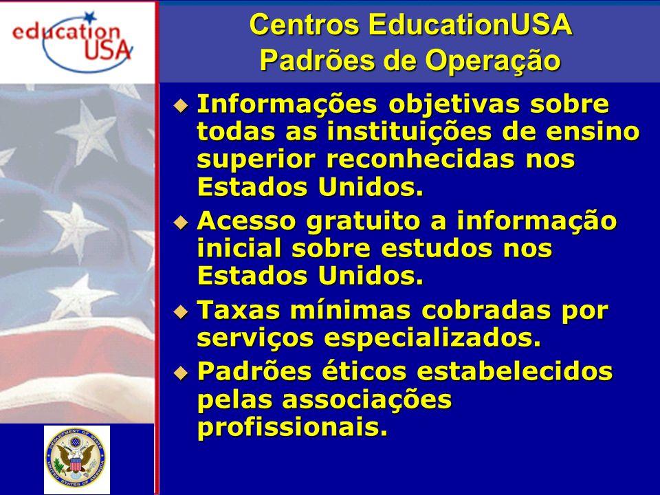 Centros EducationUSA Padrões de Operação Informações objetivas sobre todas as instituições de ensino superior reconhecidas nos Estados Unidos.