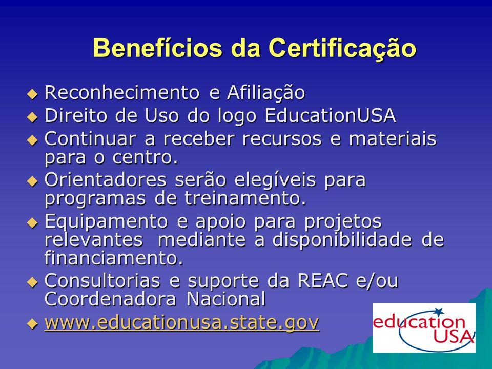 Benefícios da Certificação Reconhecimento e Afiliação Reconhecimento e Afiliação Direito de Uso do logo EducationUSA Direito de Uso do logo EducationUSA Continuar a receber recursos e materiais para o centro.