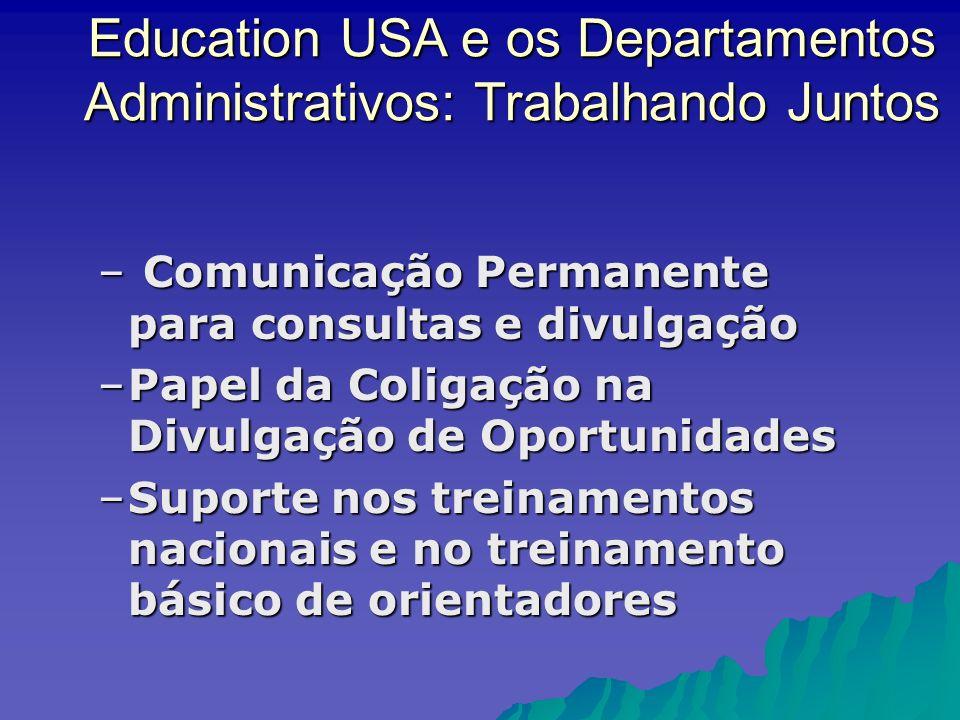 Education USA e os Departamentos Administrativos: Trabalhando Juntos – Comunicação Permanente para consultas e divulgação –Papel da Coligação na Divulgação de Oportunidades –Suporte nos treinamentos nacionais e no treinamento básico de orientadores