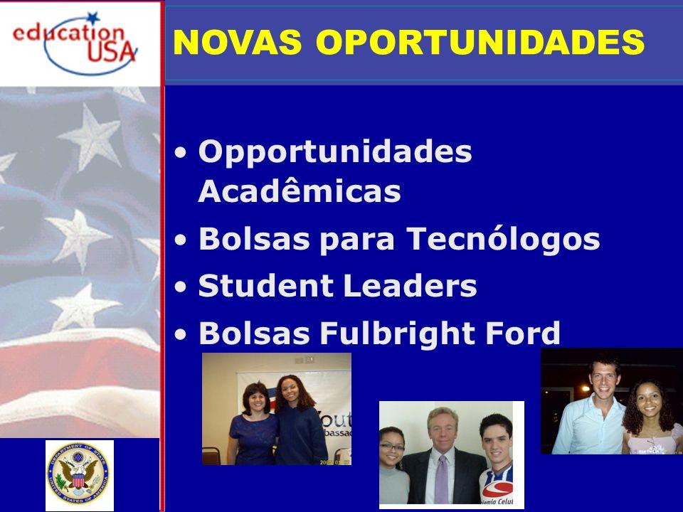 NOVAS OPORTUNIDADES Opportunidades Acadêmicas Bolsas para Tecnólogos Student Leaders Bolsas Fulbright Ford