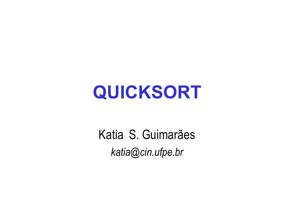 QUICKSORT Katia S. Guimarães katia@cin.ufpe.br