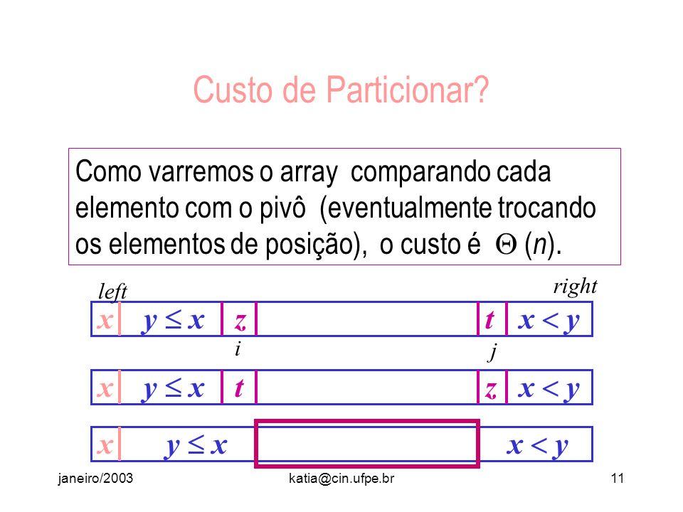 janeiro/2003katia@cin.ufpe.br10 Situação conveniente Temos z = array[ i ] > x e t = array[j] x Se os trocarmos, teremos reduzido a nossa tarefa a um a