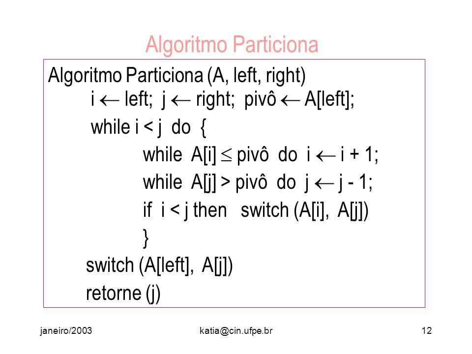 janeiro/2003katia@cin.ufpe.br11 Custo de Particionar? Como varremos o array comparando cada elemento com o pivô (eventualmente trocando os elementos d