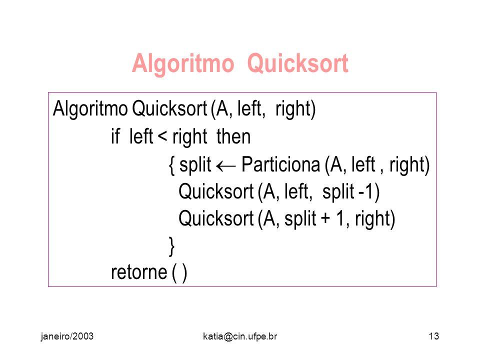 janeiro/2003katia@cin.ufpe.br12 Algoritmo Particiona Algoritmo Particiona (A, left, right) i left; j right; pivô A[left]; while i < j do { while A[i]