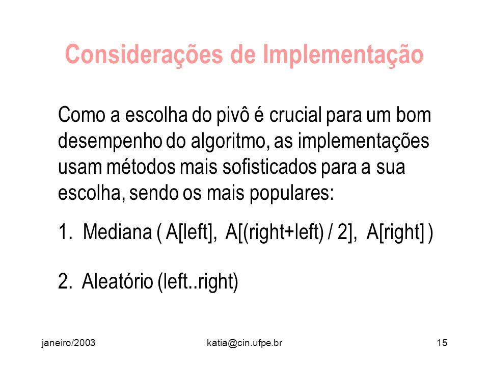 janeiro/2003katia@cin.ufpe.br14 Considerações de Implementação Quando a quantidade de elementos é pequena, é melhor usar um outro algoritmo na chamada