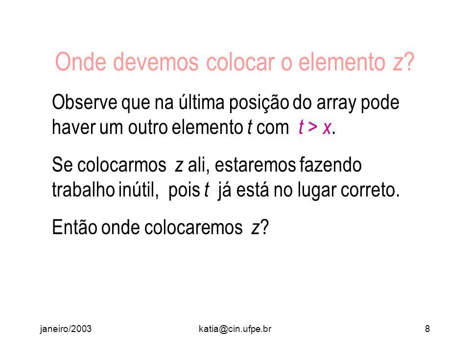 janeiro/2003katia@cin.ufpe.br7 Onde devemos colocar o elemento z ? Como z > x, ele deve ser colocado numa posição mais à direita do array. Mas onde? T