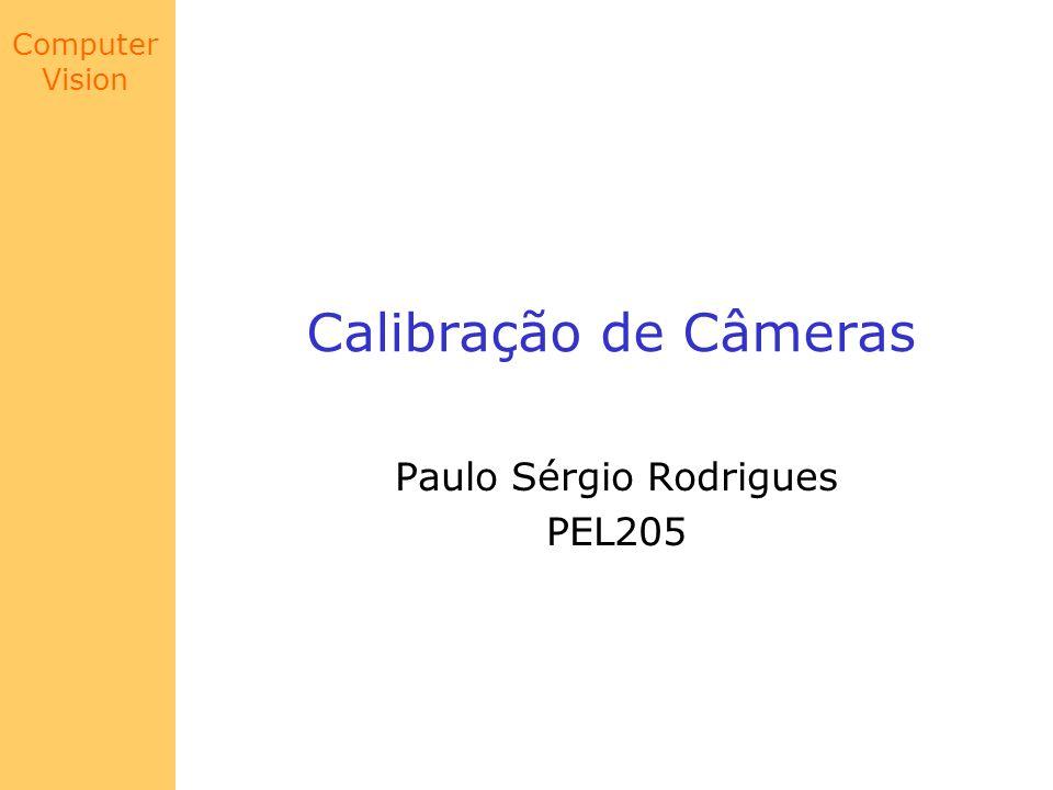 Computer Vision Calibração de Câmeras Paulo Sérgio Rodrigues PEL205