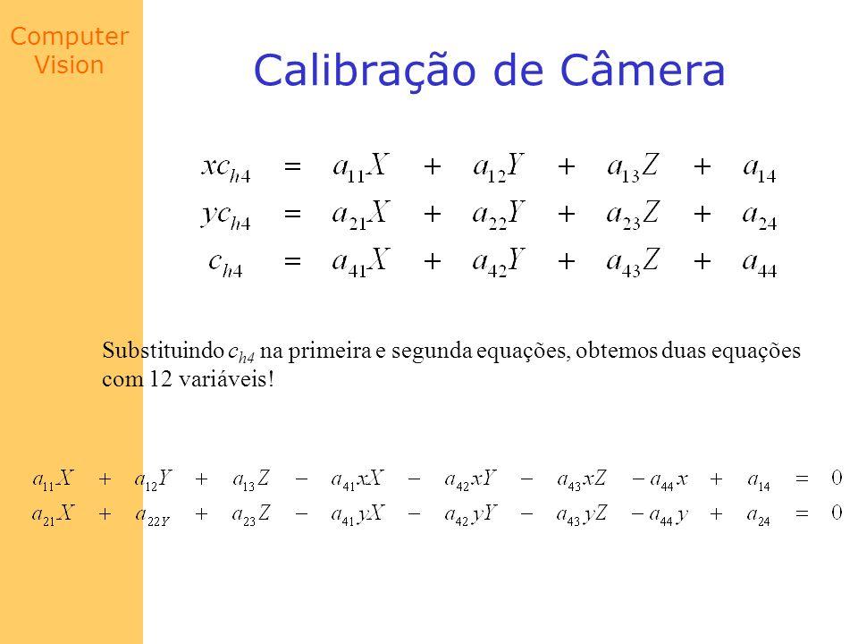 Computer Vision Calibração de Câmera Substituindo c h4 na primeira e segunda equações, obtemos duas equações com 12 variáveis!
