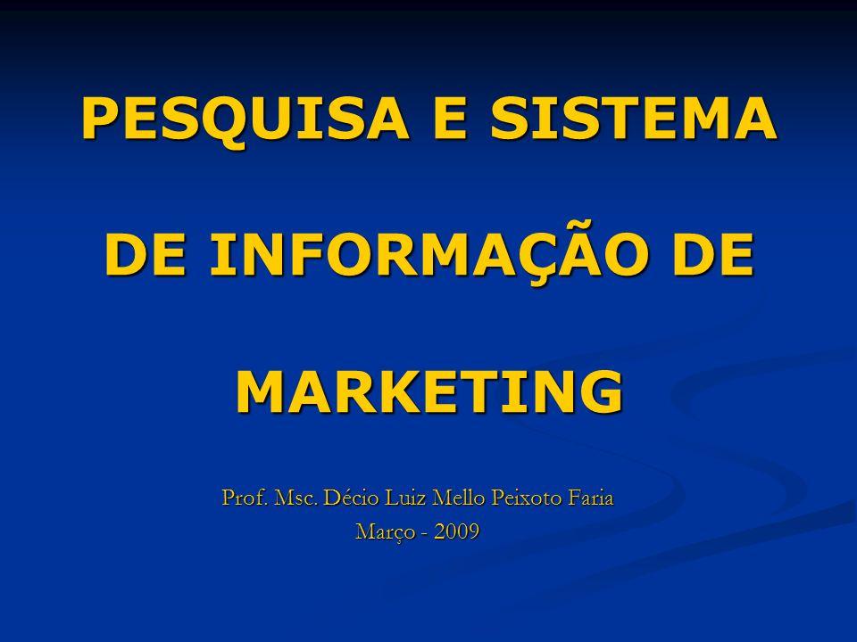 PESQUISA E SISTEMA DE INFORMAÇÃO DE MARKETING Prof. Msc. Décio Luiz Mello Peixoto Faria Março - 2009