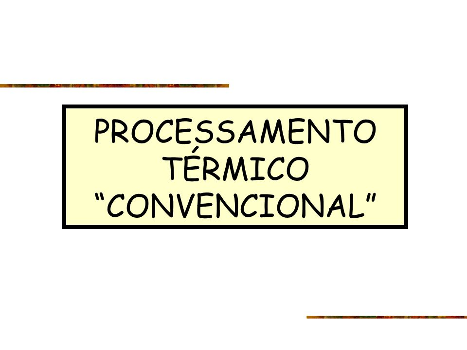 PROCESSAMENTO TÉRMICO CONVENCIONAL