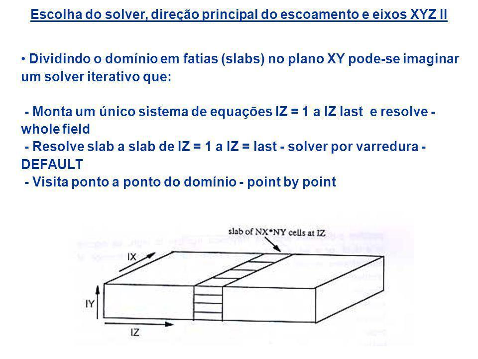 Escolha do solver, direção principal do escoamento e eixos XYZ II Dividindo o domínio em fatias (slabs) no plano XY pode-se imaginar um solver iterati