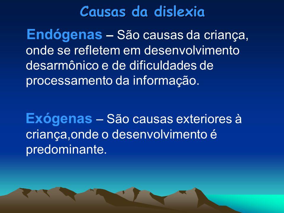 Causas da dislexia Endógenas – São causas da criança, onde se refletem em desenvolvimento desarmônico e de dificuldades de processamento da informação